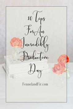 10 Tips For an incredibly productive day