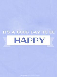 It's a good day to be HAPPY---think I'm going to LOVE retirement :) Words Quotes, Wise Words, Me Quotes, Sayings, Positive Vibes, Positive Quotes, Good Morning Sunshine, Words Of Encouragement, Happy Thoughts