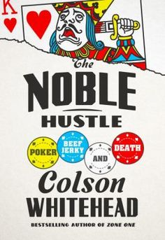Take one literary genius, add $10,000 and a seat at the World Series of Poker, and stir. On one level, Colson Whitehead's THE NOBLE HUSTLE is a familiar species of participatory journalism - a longtime neighborhood poker player, Colson was given a $10,000 stake and an assignment from the online ESPN offshoot Grantland to see how far he could get in the World Series of Poker.  6/2014