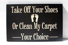 Take Off Your Shoes Or Clean My Carpet Wooden Sign by jeanre  --I need this