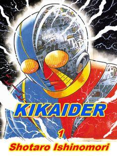 Kikaider by Shotaro Ishinomori | 石ノ森 章太郎 *