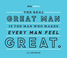 """The real great man is the man who makes every man feel great."" —G.K. Chesterton #quotes"
