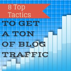 8 Top Tactics To Get A Ton Of Blog Traffic