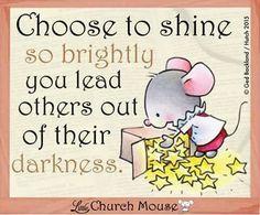 Choose to shine so brightly....