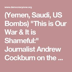"""(Yemen, Saudi, US Bombs) """"This is Our War & It is Shameful:"""" Journalist Andrew Cockburn on the U.S. Role in the War in Yemen   Democracy Now - Aug 22, 2016 -"""