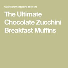 The Ultimate Chocolate Zucchini Breakfast Muffins