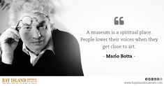 Amazing Quote by Mario Botta #famous #quotes #aboutMuseum #Mario #Botta www.bayislandmuseum.com