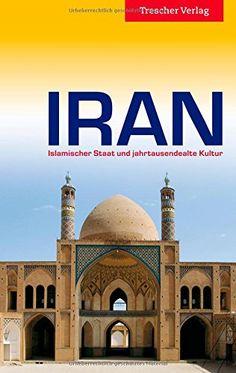 Iran - Islamischer Staat und jahrtausendealte Kultur (Trescher-Reihe Reisen)