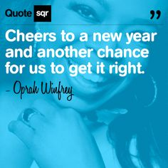 Cheers to a new year and another chance for us to get it right. .  - Oprah Winfrey #quotesqr #empowering #inspirational