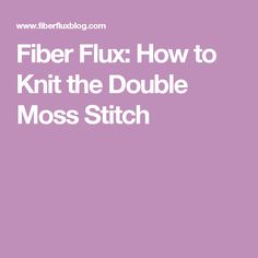 Fiber Flux: How to Knit the Double Moss Stitch