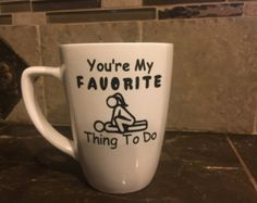 Youre my favorite thing to do mug