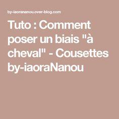 """Tuto : Comment poser un biais """"à cheval"""" - Cousettes by-iaoraNanou"""