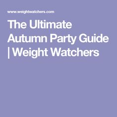 The Ultimate Autumn Party Guide | Weight Watchers