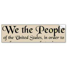 Preamble to The Constitution of the United States Bumper Stickers :)  http://www.zazzle.com/preamble_to_the_constitution_of_the_united_states_bumper_sticker-128328961916852293?rf=238020180027550641