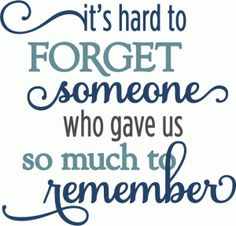 Silhouette Design Store - View Design it's hard to forget someone phrase Sympathy Messages, Sympathy Quotes, Sympathy Cards, In Loving Memory Quotes, Miss My Dad, Grieving Quotes, Card Sentiments, Memories Quotes, Sign Quotes