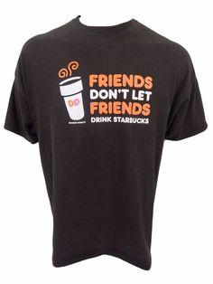 Dunkin Donuts Friends Dont Let Friends Drink Starbucks T-Shirt Size 2XL XXL #Gildan #ShortSleeve