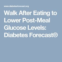 Walk After Eating to Lower Post-Meal Glucose Levels: Diabetes Forecast® Diabetic Tips, American Diabetes Association, Blood Glucose Levels, Healthy Living Magazine, Meals, Meal, Yemek, Food, Nutrition