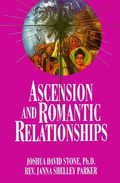 Ascension and Romantic Relationships (Ascension Series, Book 13) (The Easy-to-Read Encyclopedia of the Spiritual Path Series No. XIII)