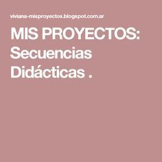MIS PROYECTOS: Secuencias Didácticas .