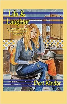 Life & Laughter: A Compilation of Favorite Humor Columns: Peri Kinder: 9781634980265: Amazon.com: Books