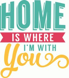 Silhouette Design Store - View Design #54787: 'home is where i'm with you' phrase