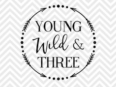 Young Wild and Three SVG and DXF Cut File • PDF • Vector • Calligraphy • Download File • Cricut • Silhouette