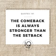 Pinterest-Friendly Image Facebook/Google Plus/Instagram-Friendly Image The comeback is always stronger than the setback