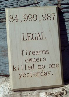 LEGAL firearm owners killed no one yesterday