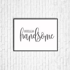 Hello Handsome- Prints Digital Printable Art  Instant, funky home décor printable from your own home! Be the envy of your friends with your unique print art. Make your home memorable to every person who steps through the door! Make it your own simply with these easy printable designs that are ready to decorate your home to take it to that next level. Because why wouldn't you change your home seasonally when you can at this price?!! Better yet, do you already have old frames lying around?…