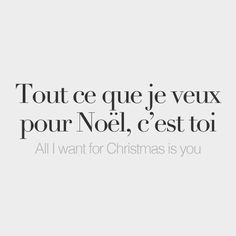 Tout ce que je veux pour Noël, c'est toi. - All I want for Christmas is you.