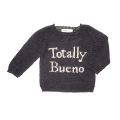 Luxuriously soft, dark charcoal sweater with soft white text. Life is Totally Bueno with this sweater on. From Oeuf NYC, fair-trade and sustainably made with baby Alpaca. Modern Kids Furniture, Grey And White, Dark Grey, Baby Kids Clothes, White Outfits, Knitwear, White Clothing, Graphic Sweatshirt, Nyc