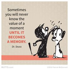 Sometimes you will never know the value of a moment until it becomes a memory… Writing Quotes, Words Quotes, Me Quotes, Funny Quotes, Sayings, Mutts Comics, Cat Comics, Daily Encouragement, Dark Quotes