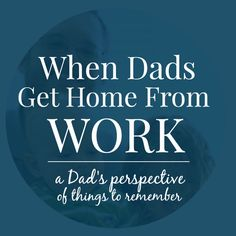 Simple tips for when you are coming home from work exhausted. An awesome post from a Dad's perspective.