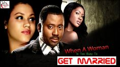 WHEN A WOMAN IS TOO BUSY TO GET MARRIED --- NIGERIAN MOVIES 2017 LATEST ...