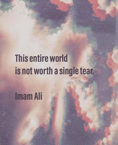 """""""The entire world is not worth a single tear!"""" —Imam Ali the Commander AS Hazrat Ali Sayings, Imam Ali Quotes, Hadith Quotes, Muslim Quotes, Quran Quotes, Religious Quotes, Tears Quotes, Quotes Thoughts, Mood Quotes"""