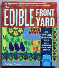 """The Edible Front Yard"". Looks like a great book for those who want to garden more than just lawn AND keep the neighbors and/or HOA happy!"