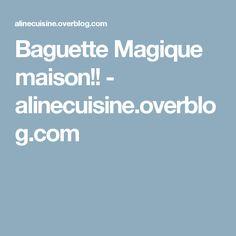 Baguette Magique maison!! - alinecuisine.overblog.com Tupperware, Parmesan, Brunch, Restaurant, Pizza, Food, Dessert, Table, Bakery Business