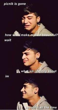 yes zayn. you are beautiful all the time!<3