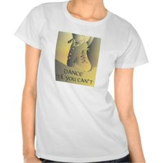 """Dance 'til you can't"" t-shirt (more styles available) #dance #shirt"