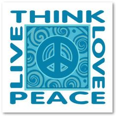 ☮ American Hippie Quotes ~ Think, Live, Love, Peace