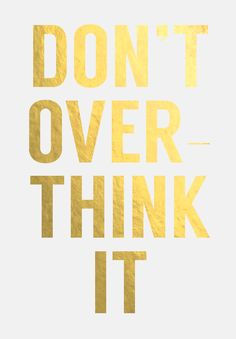 Don't Overthink It - iPhone iPad Free Wallpaper Background from SweetMintDesign.Wordpress.com