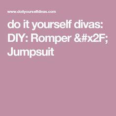 do it yourself divas: DIY: Romper / Jumpsuit