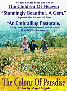 The Colour of Paradise - Another gem by director Majid Majidi. Left me overwhelmed