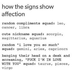 """How the signs show affection. this is true. Him and me, We both say """"I love you so much"""" to each other at random times. (Gemini& Aries) :)<<tru (Pisces and stuff) Zodiac Sign Traits, Zodiac Signs Astrology, Zodiac Star Signs, Horoscope Signs, Zodiac Horoscope, My Zodiac Sign, Anime Horoscope, Astrology Houses, Horoscope Funny"""