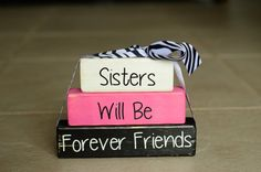 Sisters Wood Block Stack: Sister Will Be Forever Friends - Sisters, Brothers, Cousins Home Decor