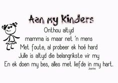 Aan my kinders Positive Thoughts, Deep Thoughts, Insanity Quotes, Afrikaanse Quotes, Inspirational Quotes For Kids, Love My Sister, Special Quotes, Daughter Quotes, Sweet Words