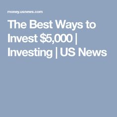 The Best Ways to Invest $5,000 | Investing | US News