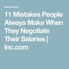 11 Mistakes People Always Make When They Negotiate Their Salaries | Inc.com