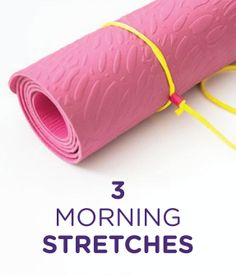 Start your morning off with a stretch routine.