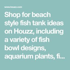 Shop for beach style fish tank ideas on Houzz, including a variety of fish bowl designs, aquarium plants, fish food, Betta fish tanks, aquarium decorations and aquarium stands.